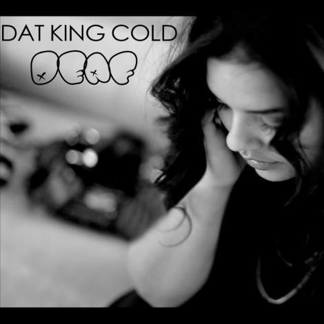 DEAF || datKINGcold